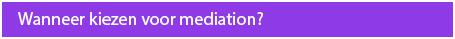 Wanneer kiezen voor mediation
